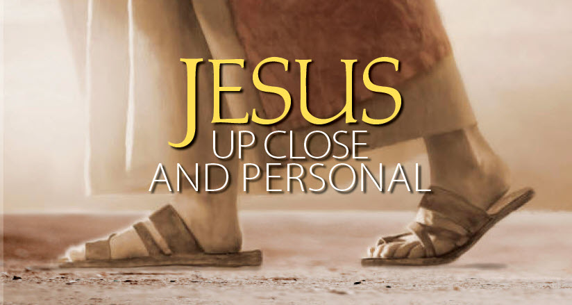 Jesus ~ Up Close and Personal